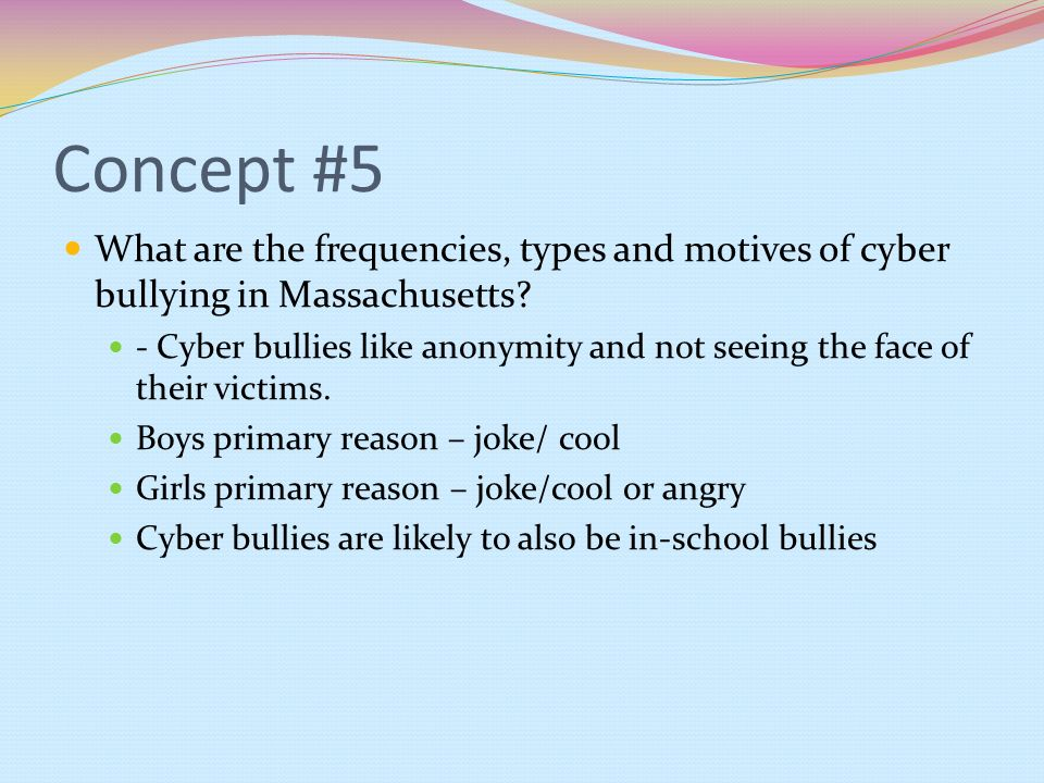 Concept #5 What are the frequencies, types and motives of cyber bullying in Massachusetts