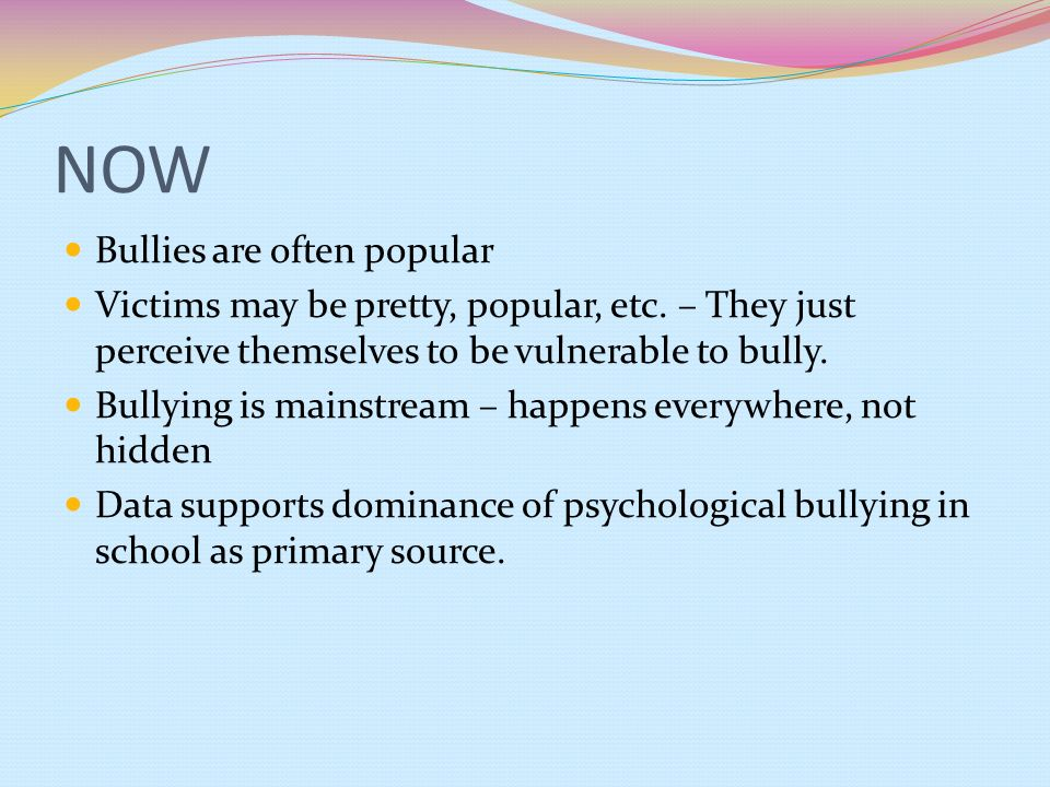 NOW Bullies are often popular