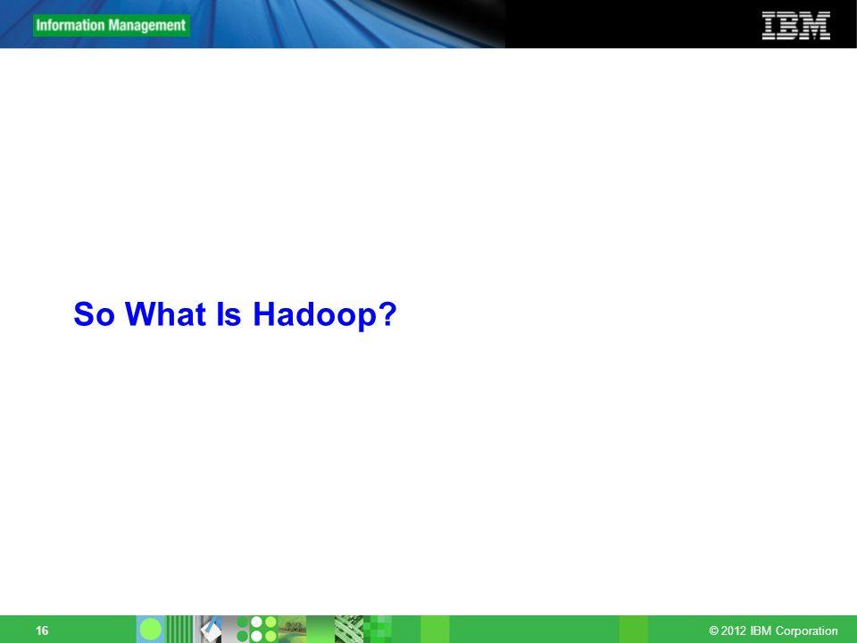 So What Is Hadoop