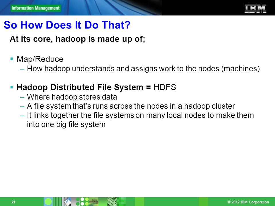 So How Does It Do That At its core, hadoop is made up of; Map/Reduce