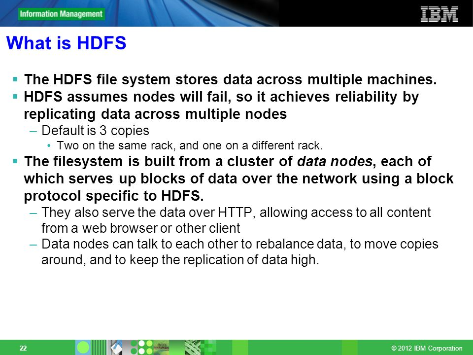 What is HDFS The HDFS file system stores data across multiple machines.