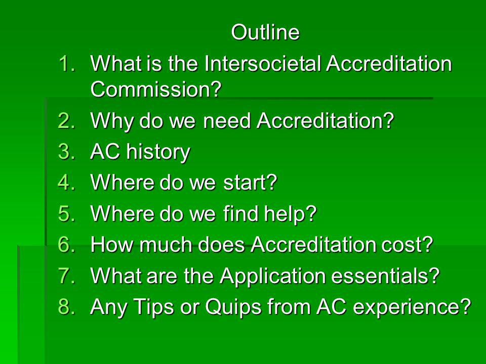 Outline What is the Intersocietal Accreditation Commission Why do we need Accreditation AC history.