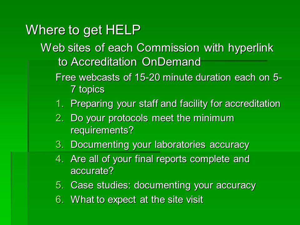 Where to get HELP Web sites of each Commission with hyperlink to Accreditation OnDemand. Free webcasts of 15-20 minute duration each on 5-7 topics.