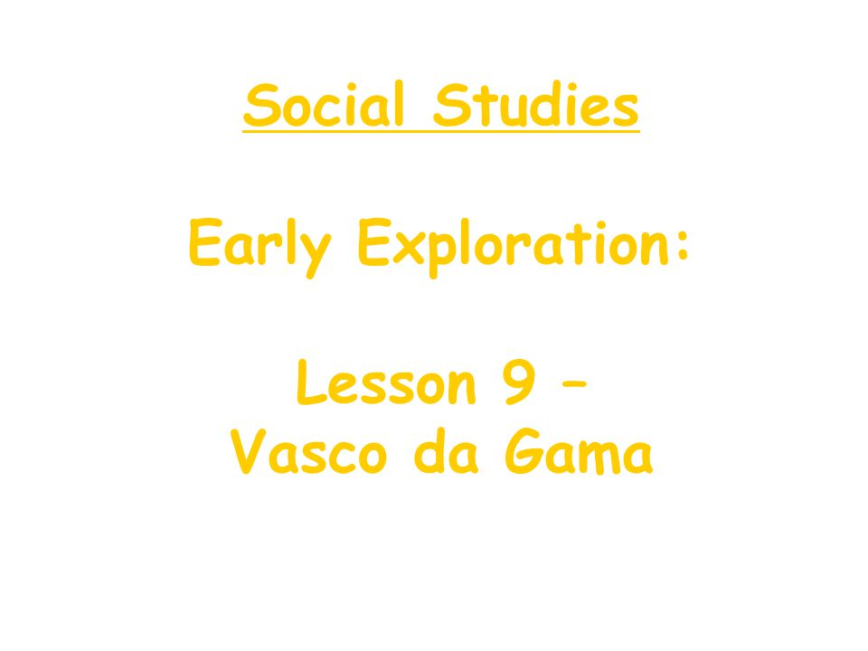 Social Studies Early Exploration: Lesson 9 – Vasco da Gama