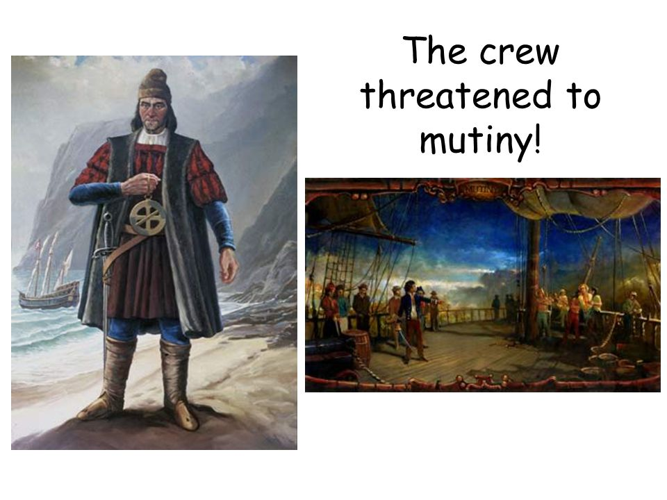 The crew threatened to mutiny!