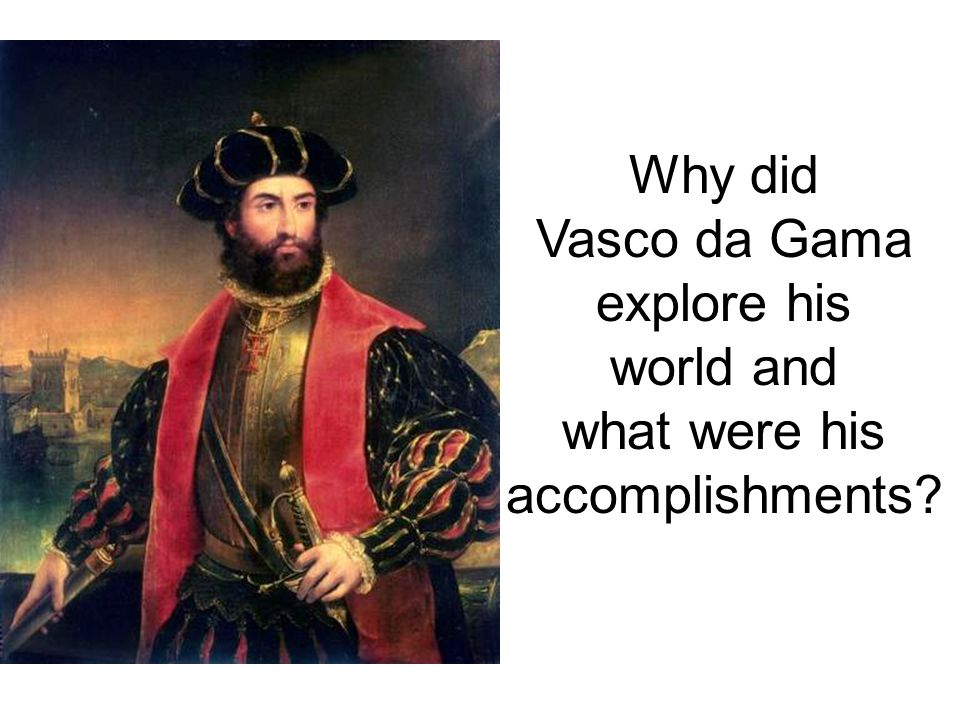 Why did Vasco da Gama explore his world and what were his accomplishments