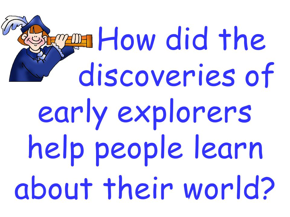 discoveries of early explorers help people learn about their world
