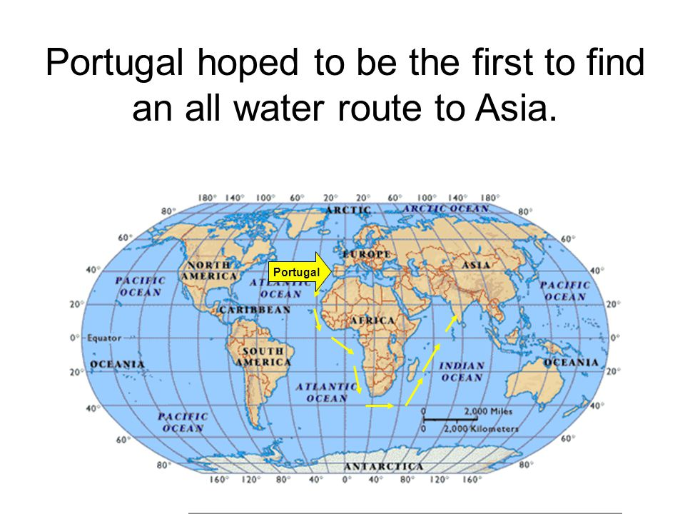 Portugal hoped to be the first to find an all water route to Asia.