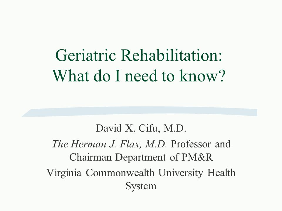 Geriatric Rehabilitation: What do I need to know