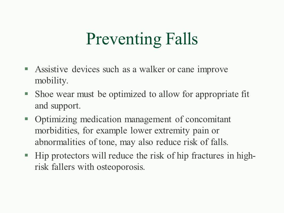 Preventing Falls Assistive devices such as a walker or cane improve mobility. Shoe wear must be optimized to allow for appropriate fit and support.