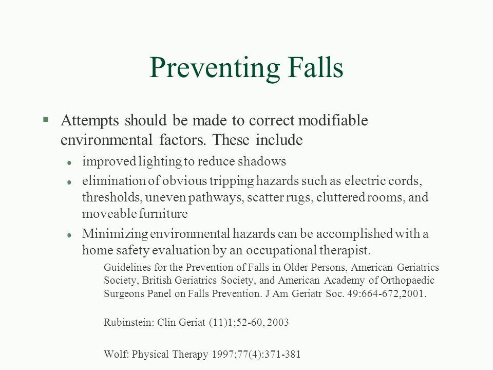 Preventing Falls Attempts should be made to correct modifiable environmental factors. These include.