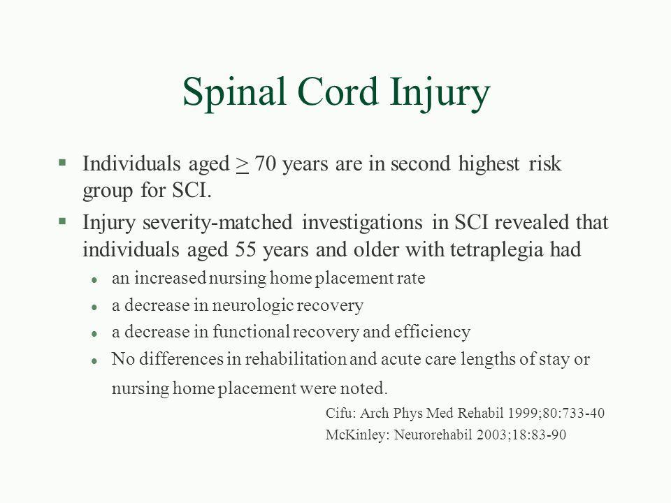 Spinal Cord Injury Individuals aged > 70 years are in second highest risk group for SCI.