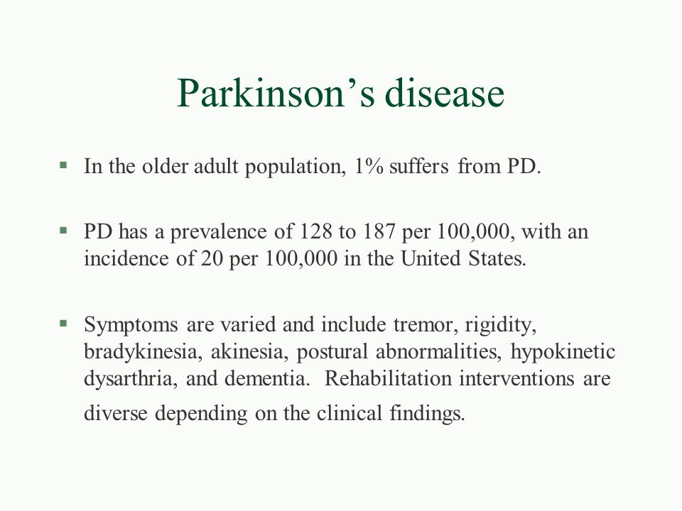 Parkinson's disease In the older adult population, 1% suffers from PD.