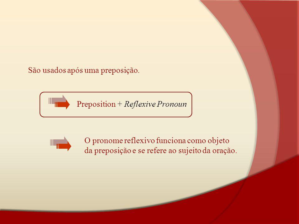 São usados após uma preposição.
