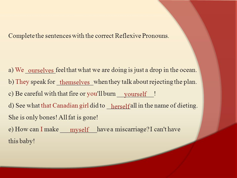 Complete the sentences with the correct Reflexive Pronouns.