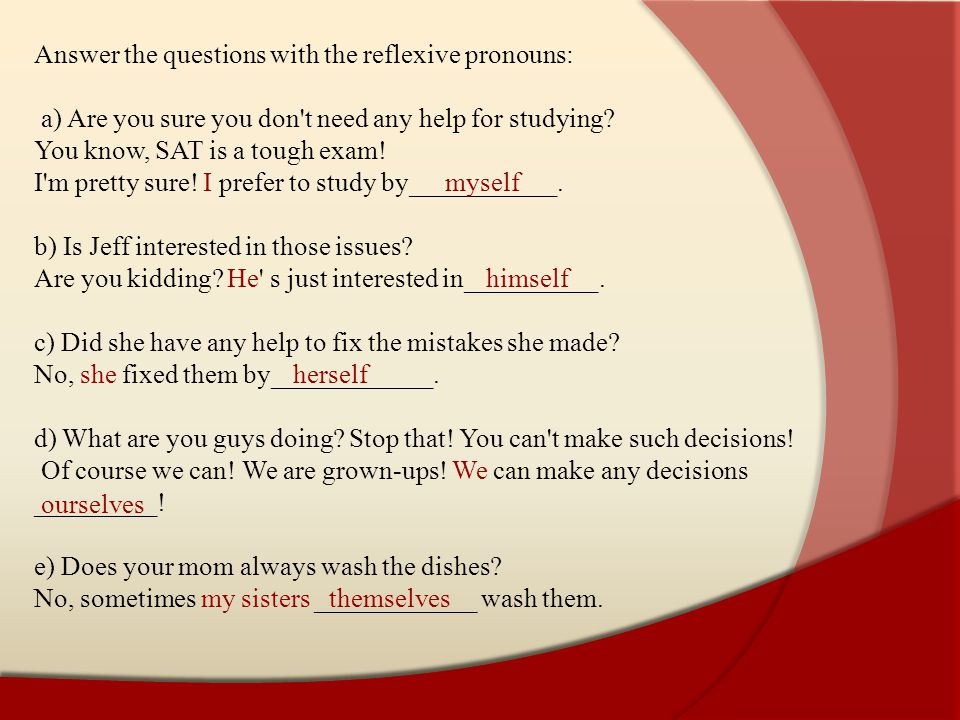 Answer the questions with the reflexive pronouns: