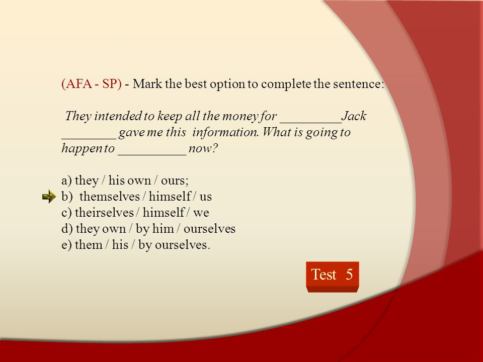 Test 5 (AFA - SP) - Mark the best option to complete the sentence: