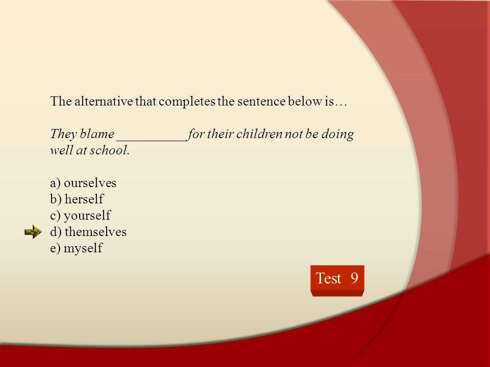 Test 9 The alternative that completes the sentence below is…