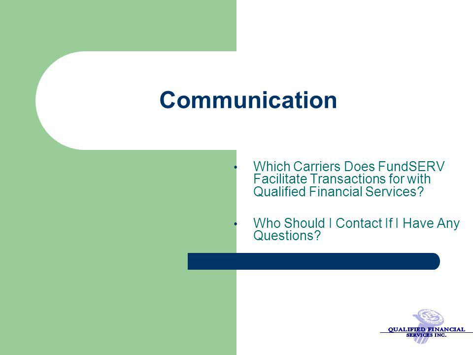 Communication Which Carriers Does FundSERV Facilitate Transactions for with Qualified Financial Services