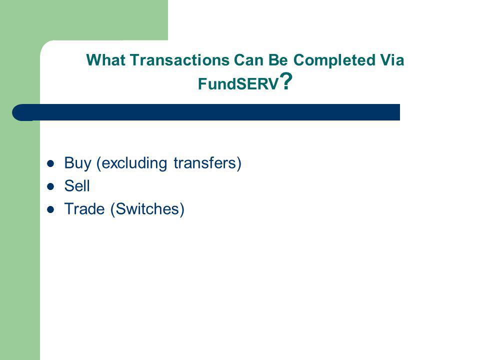 What Transactions Can Be Completed Via FundSERV