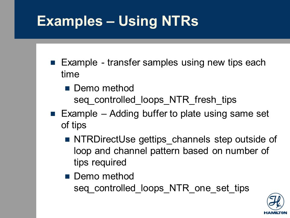 Examples – Using NTRs Example - transfer samples using new tips each time. Demo method seq_controlled_loops_NTR_fresh_tips.