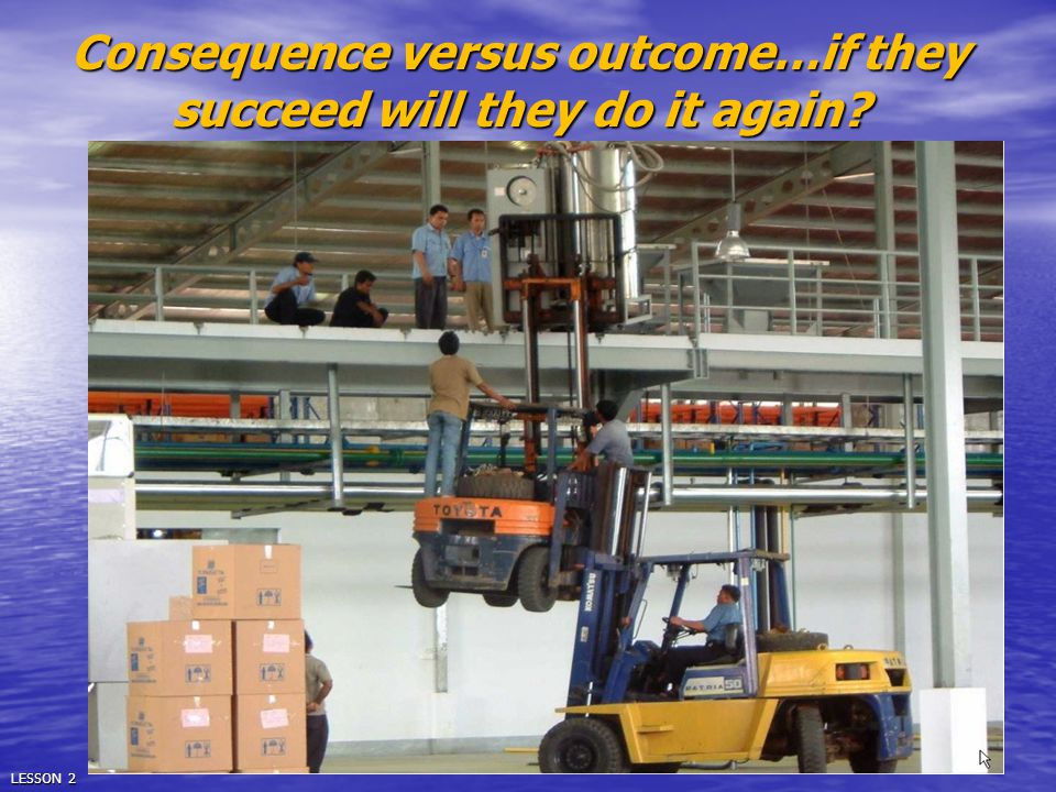 Consequence versus outcome…if they succeed will they do it again