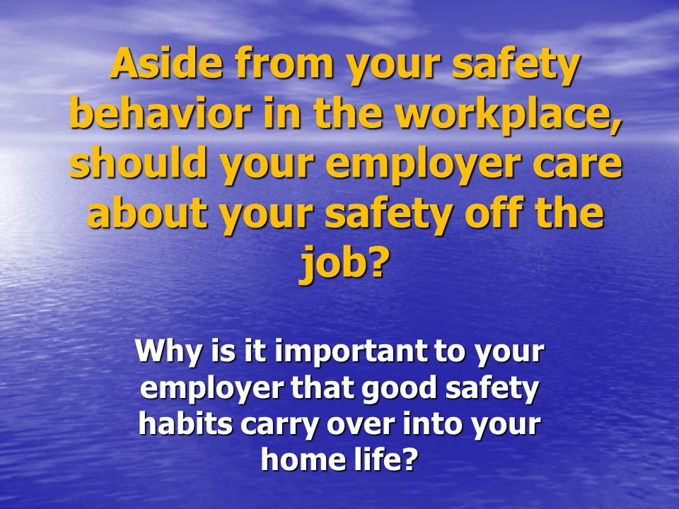 Aside from your safety behavior in the workplace, should your employer care about your safety off the job