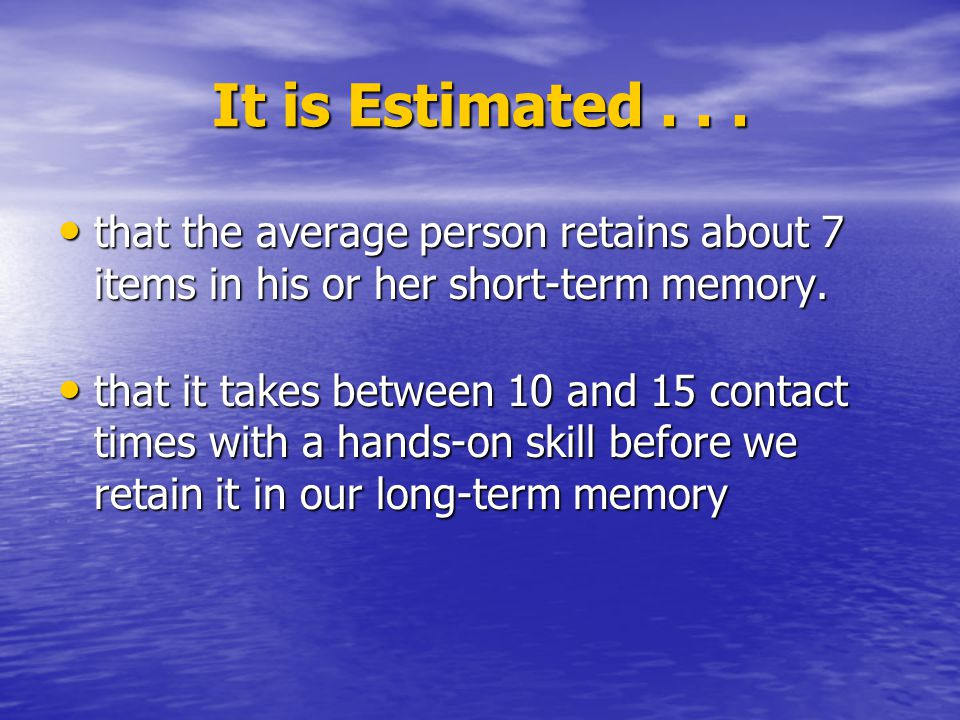 It is Estimated . . . that the average person retains about 7 items in his or her short-term memory.