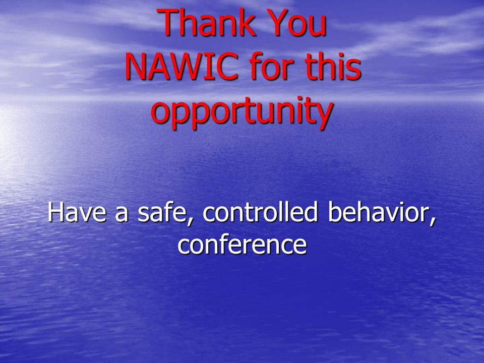 Thank You NAWIC for this opportunity Have a safe, controlled behavior, conference