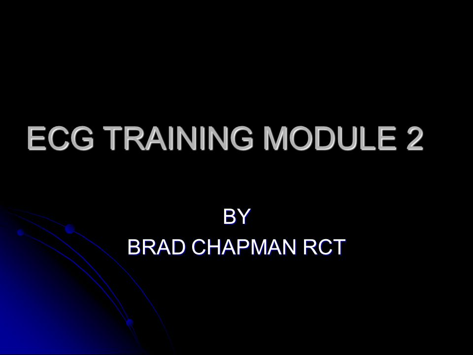 ECG TRAINING MODULE 2 BY BRAD CHAPMAN RCT