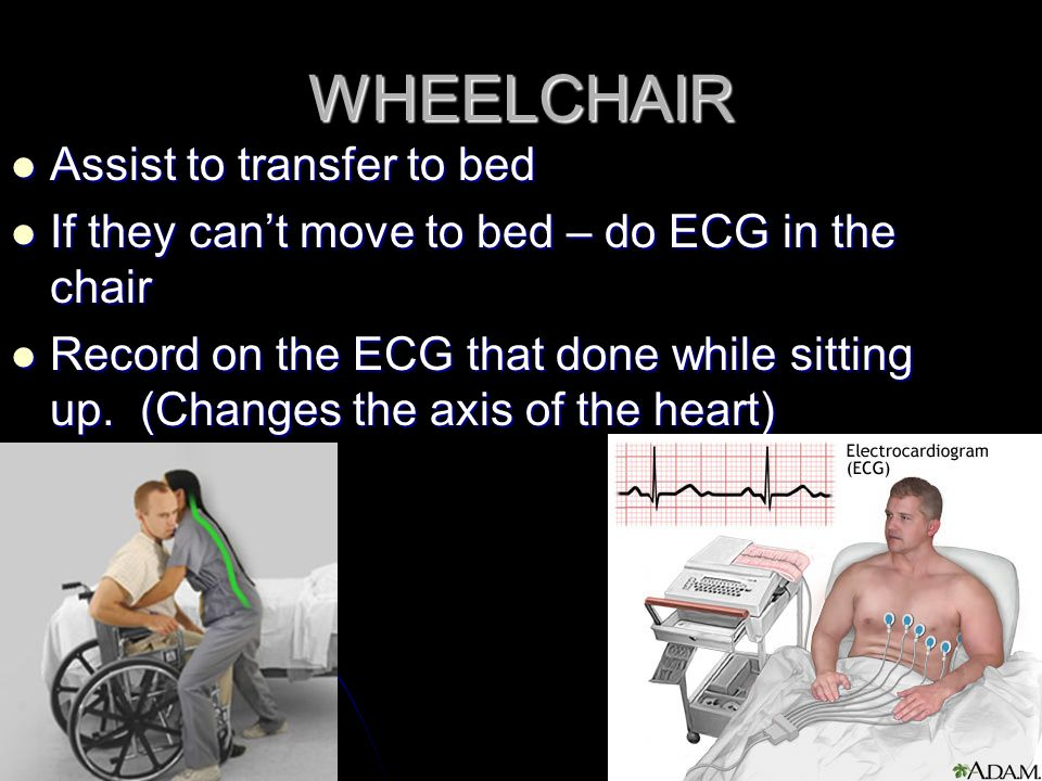 WHEELCHAIR Assist to transfer to bed