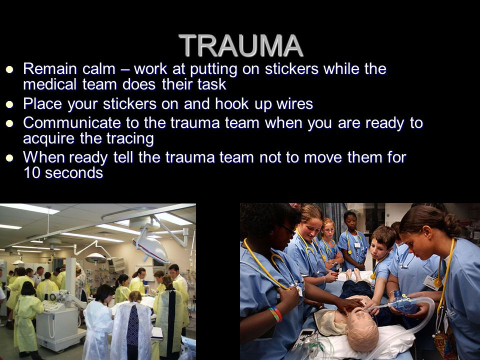 TRAUMA Remain calm – work at putting on stickers while the medical team does their task. Place your stickers on and hook up wires.