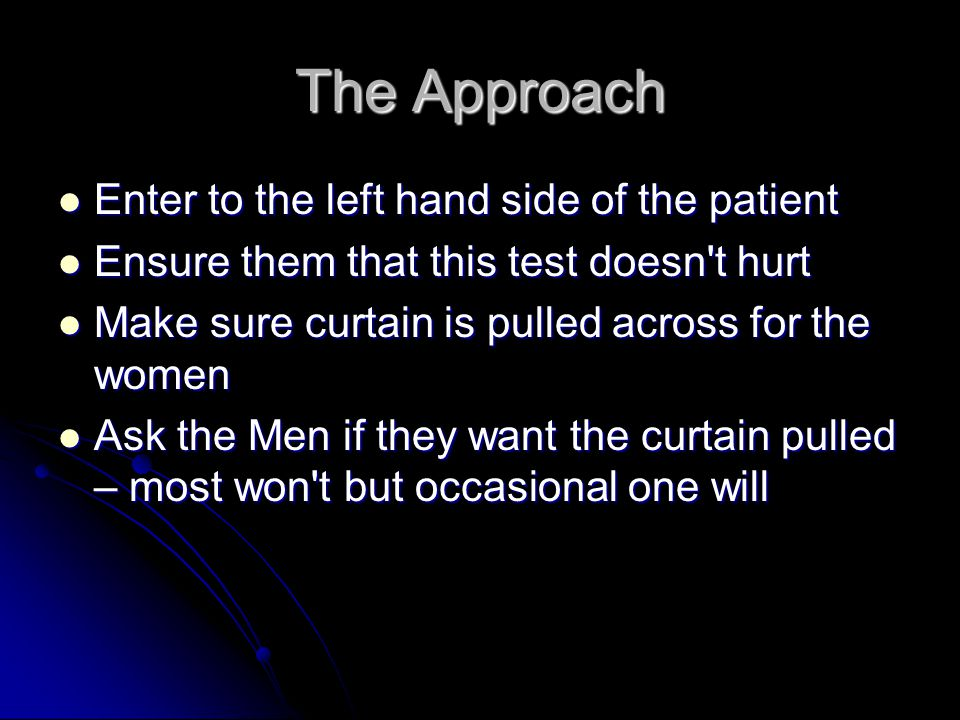 The Approach Enter to the left hand side of the patient