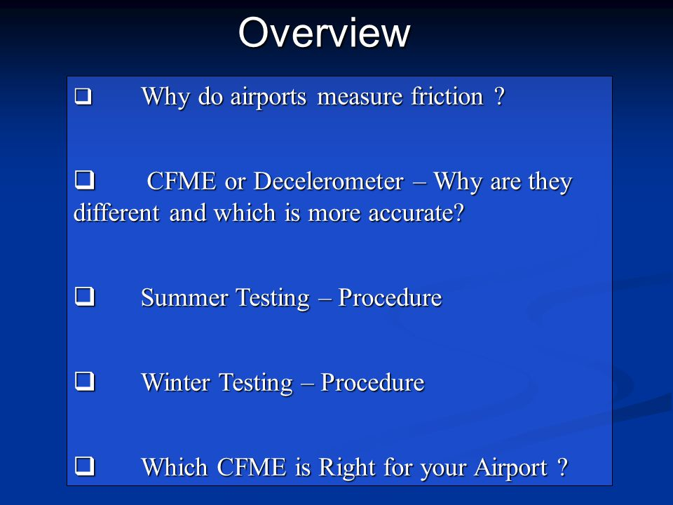 Overview Why do airports measure friction CFME or Decelerometer – Why are they different and which is more accurate