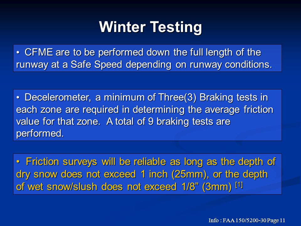 Winter Testing CFME are to be performed down the full length of the runway at a Safe Speed depending on runway conditions.