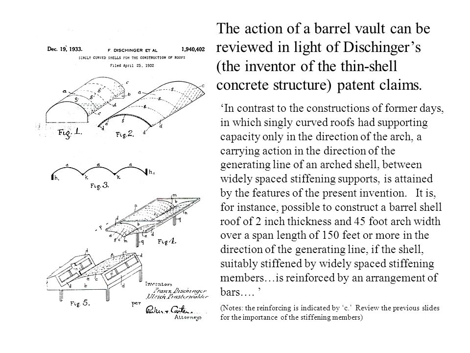 The action of a barrel vault can be reviewed in light of Dischinger's (the inventor of the thin-shell concrete structure) patent claims.