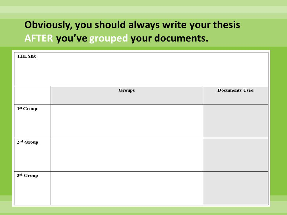 Obviously, you should always write your thesis AFTER you've grouped your documents.