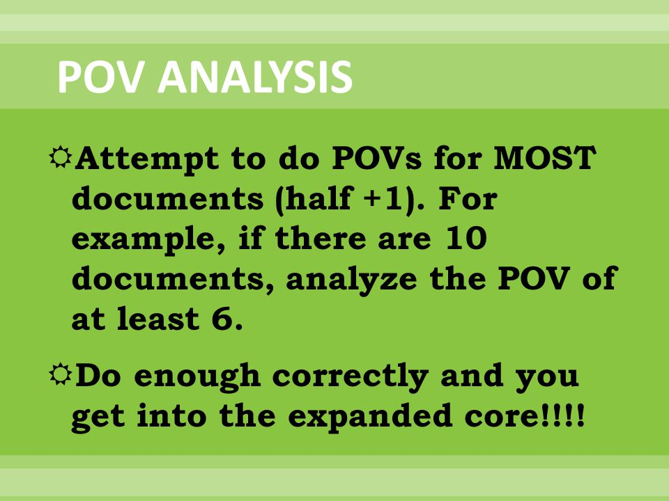 POV ANALYSIS Attempt to do POVs for MOST documents (half +1). For example, if there are 10 documents, analyze the POV of at least 6.