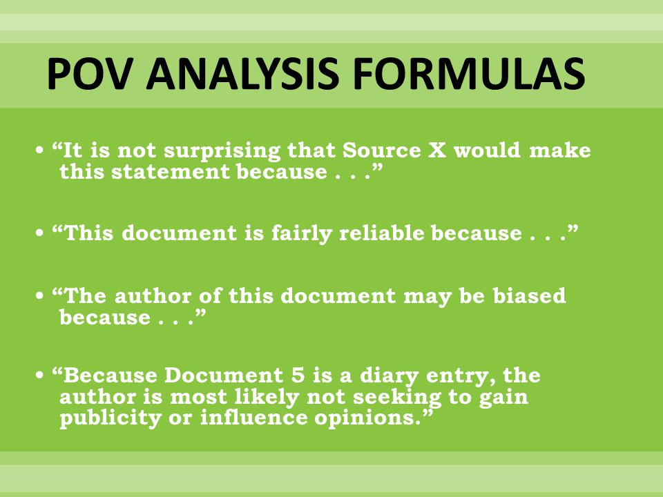 POV ANALYSIS FORMULAS • It is not surprising that Source X would make this statement because . . .