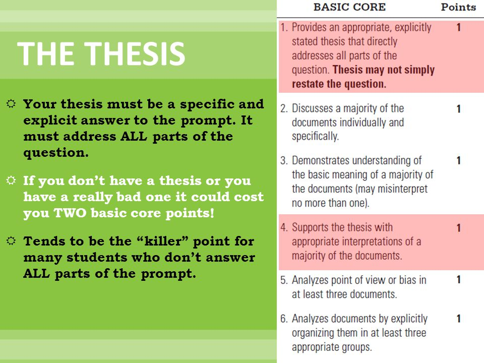 THE THESIS Your thesis must be a specific and explicit answer to the prompt. It must address ALL parts of the question.