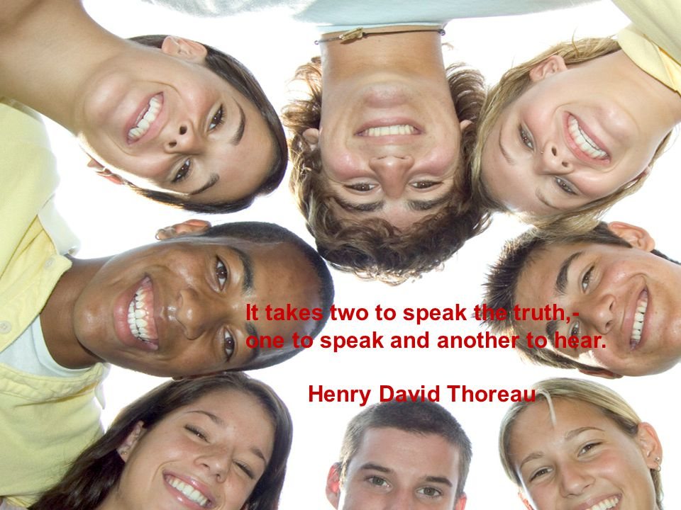 It takes two to speak the truth,-