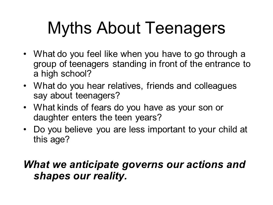 Myths About Teenagers What do you feel like when you have to go through a group of teenagers standing in front of the entrance to a high school