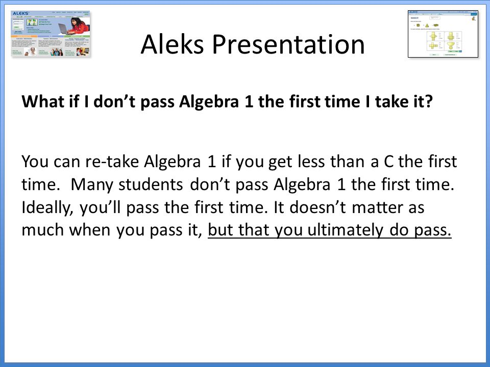 Aleks Presentation What if I don't pass Algebra 1 the first time I take it
