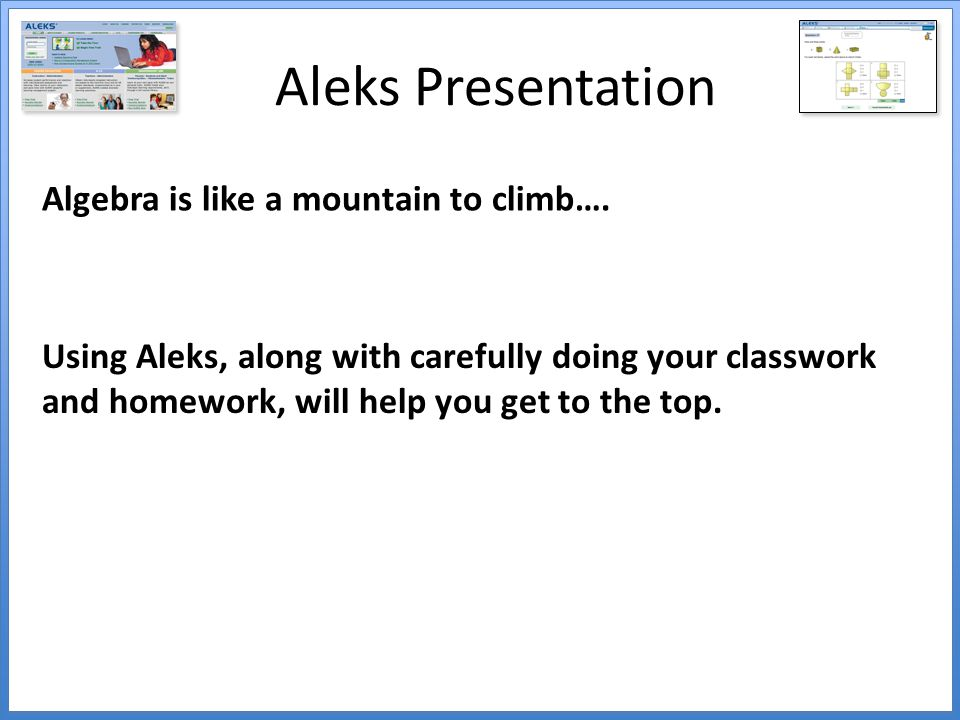 Aleks Presentation Algebra is like a mountain to climb….