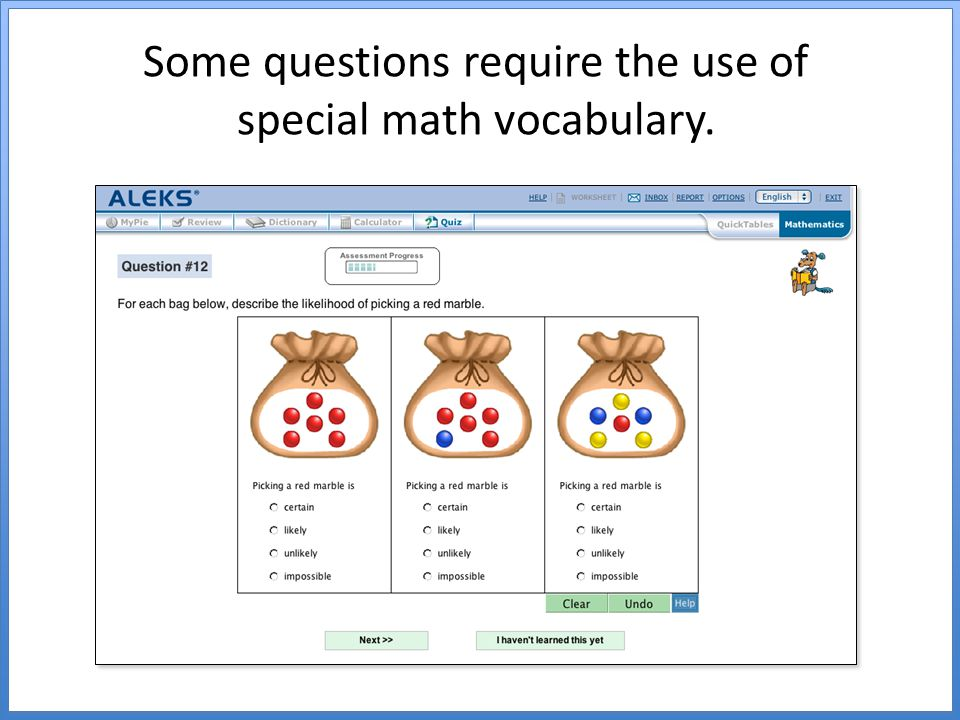Some questions require the use of special math vocabulary.