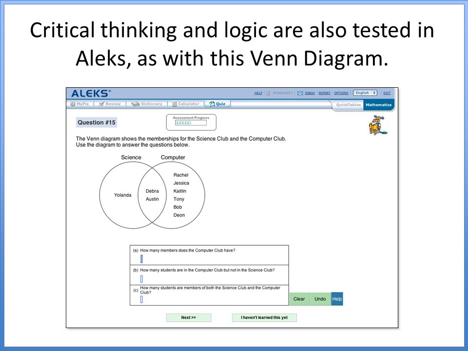 Critical thinking and logic are also tested in Aleks, as with this Venn Diagram.