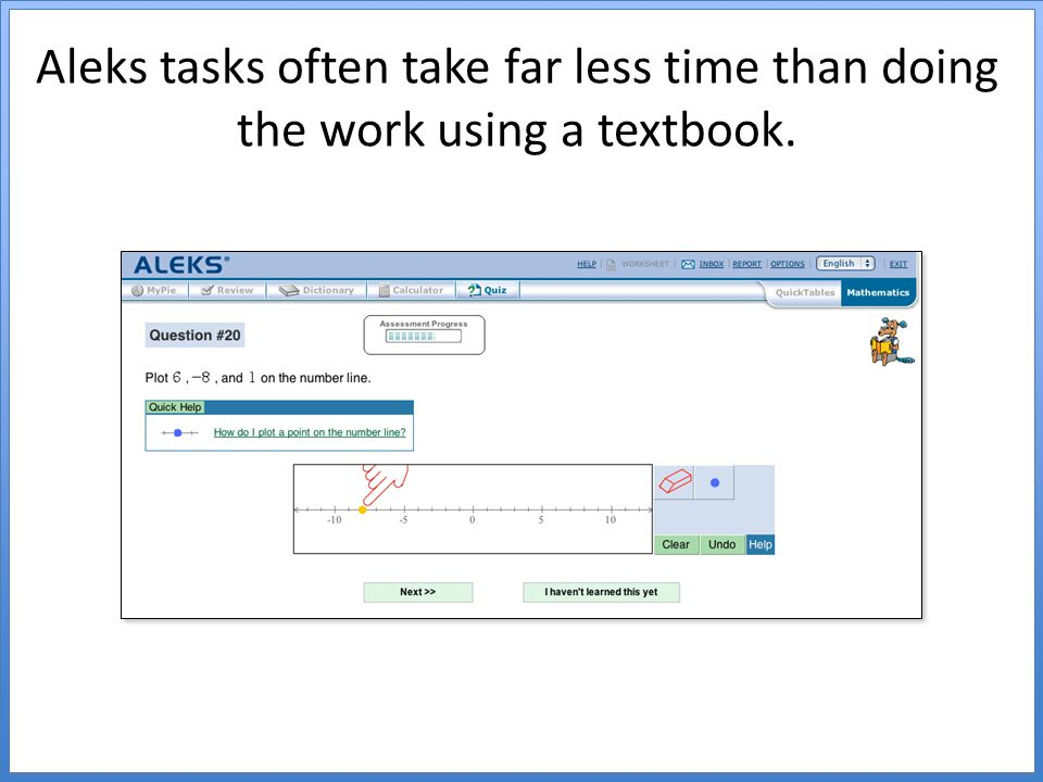 Aleks tasks often take far less time than doing the work using a textbook.