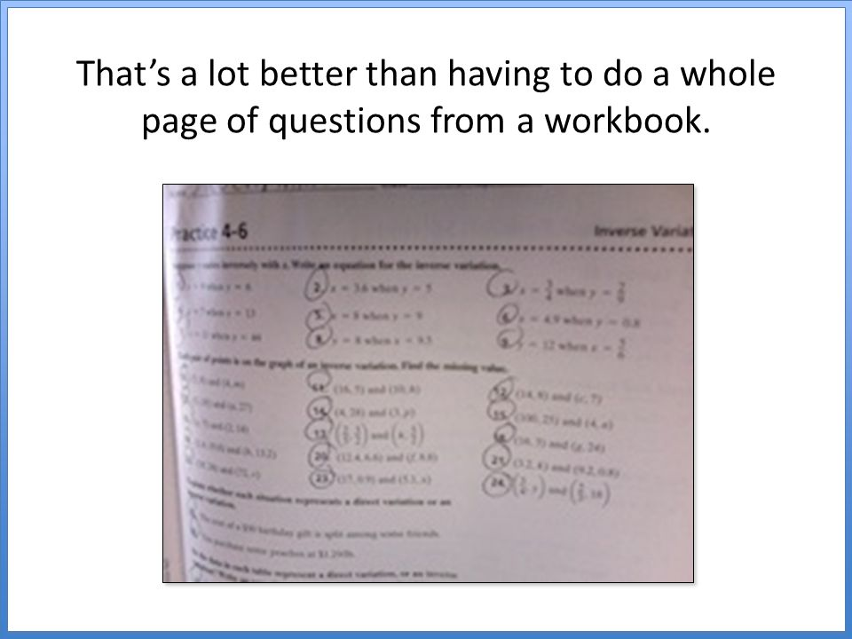 That's a lot better than having to do a whole page of questions from a workbook.