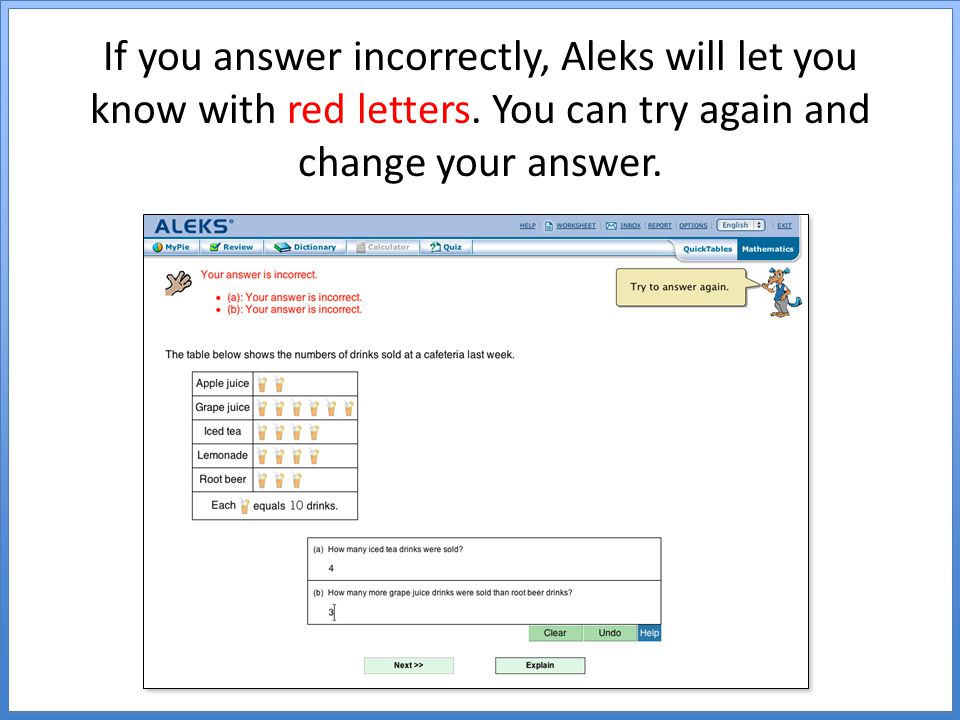 If you answer incorrectly, Aleks will let you know with red letters