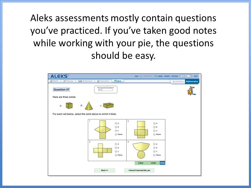 Aleks assessments mostly contain questions you've practiced